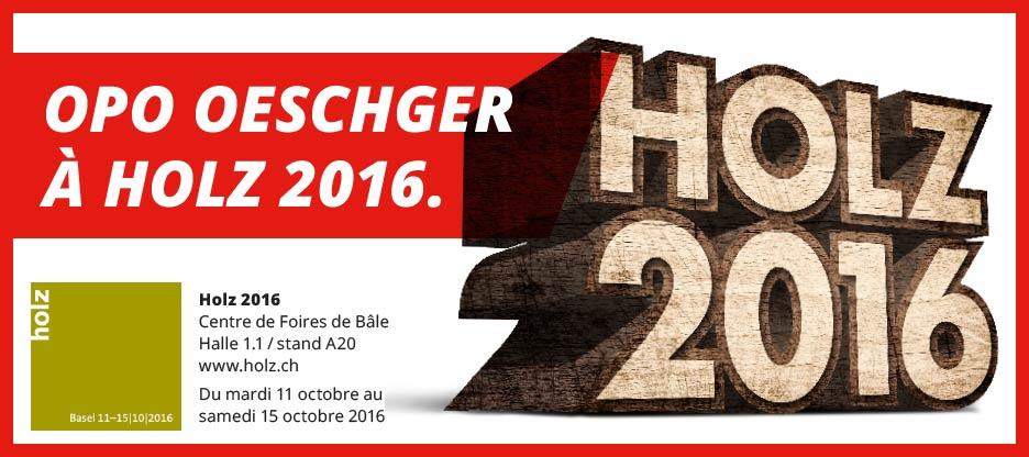 Un concentré de compétences pour vous : OPO Oeschger à Holz 2016.